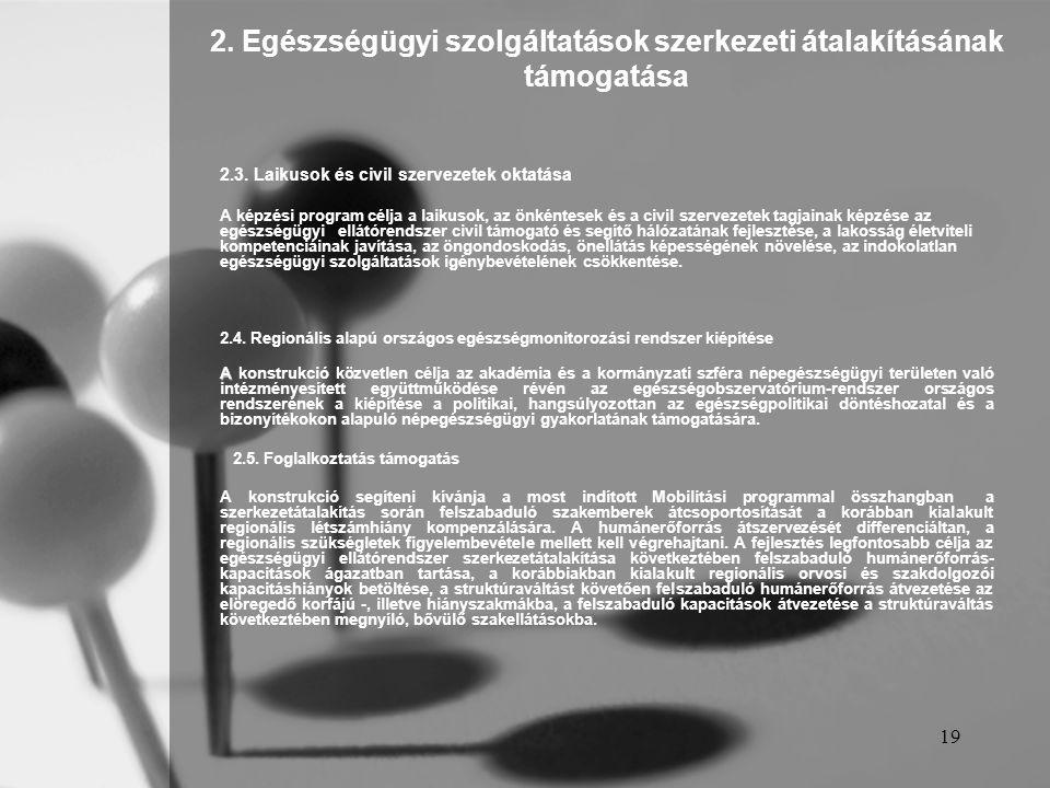 19 2.Egészségügyi szolgáltatások szerkezeti átalakításának támogatása 2.3.