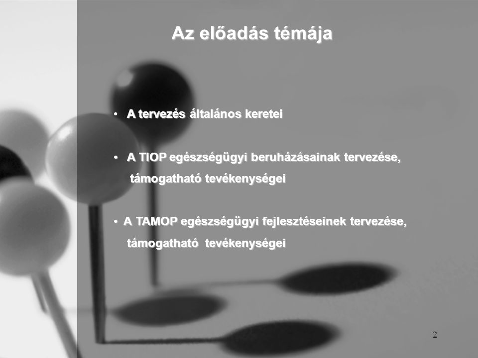 2 Az előadás témája A tervezés általános keretei A TIOP egészségügyi beruházásainak tervezése, A TIOP egészségügyi beruházásainak tervezése, támogatható tevékenységei támogatható tevékenységei A TAMOP egészségügyi fejlesztéseinek tervezése, A TAMOP egészségügyi fejlesztéseinek tervezése, támogatható tevékenységei támogatható tevékenységei