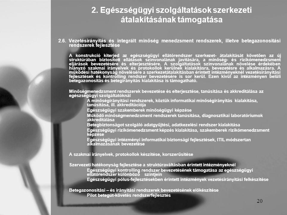 20 2. Egészségügyi szolgáltatások szerkezeti átalakításának támogatása 2.6. Vezetésirányítás és integrált minőség menedzsment rendszerek, illetve bete