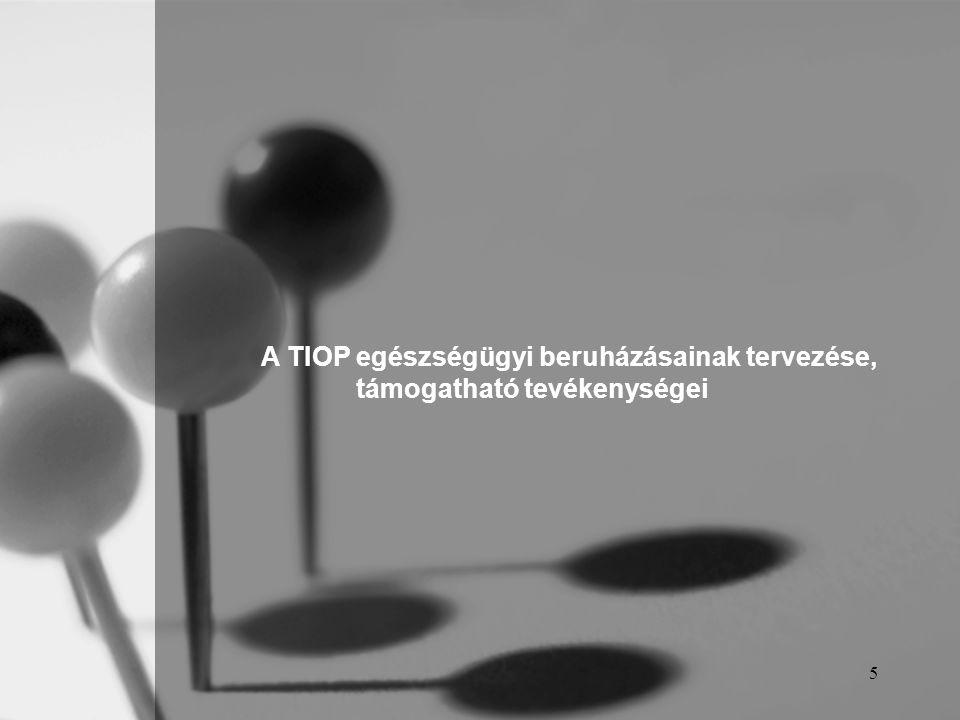 5 A TIOP egészségügyi beruházásainak tervezése, támogatható tevékenységei
