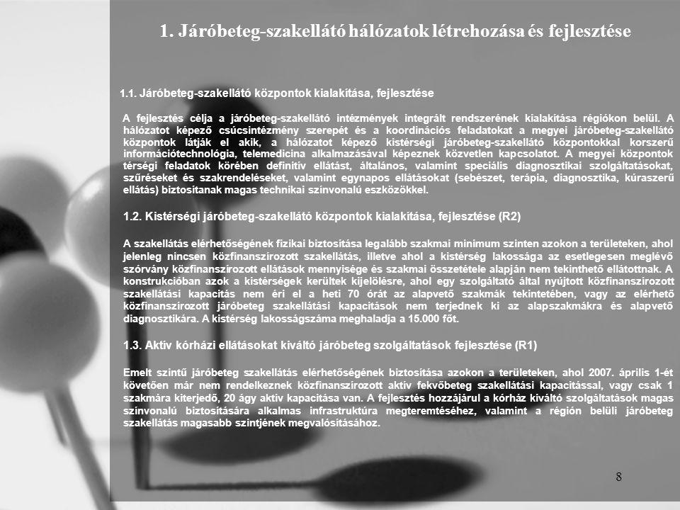8 1. Járóbeteg-szakellátó hálózatok létrehozása és fejlesztése 1.1. Járóbeteg-szakellátó központok kialakítása, fejlesztése A fejlesztés célja a járób