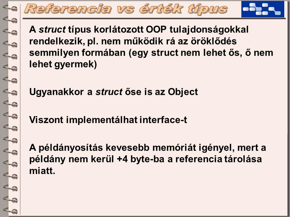 A struct típus korlátozott OOP tulajdonságokkal rendelkezik, pl.