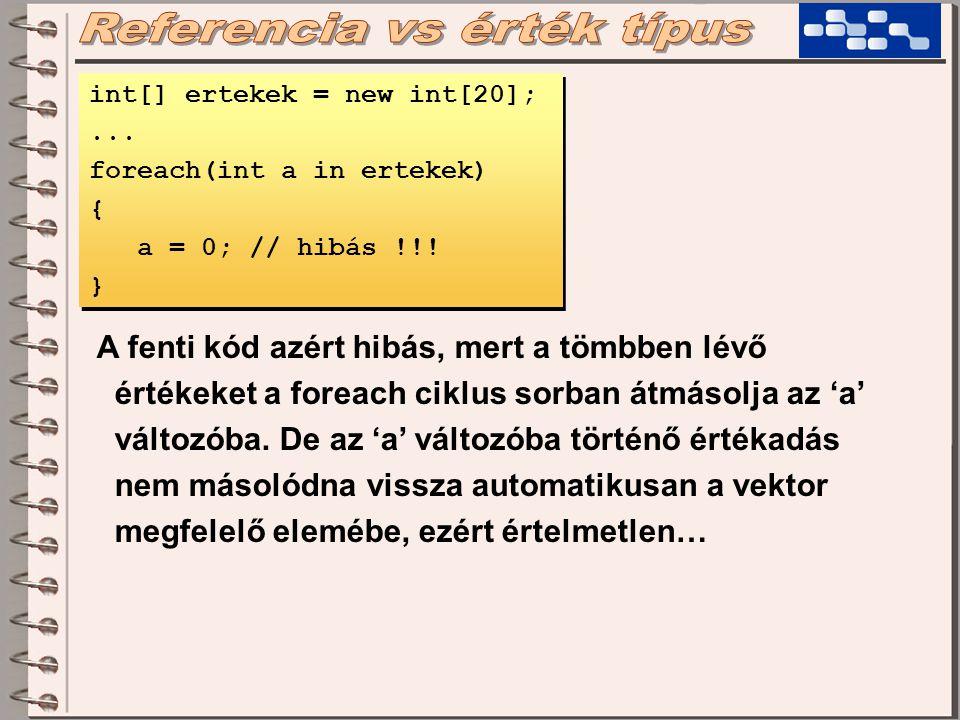 int[] ertekek = new int[20];... foreach(int a in ertekek) { a = 0; // hibás !!.
