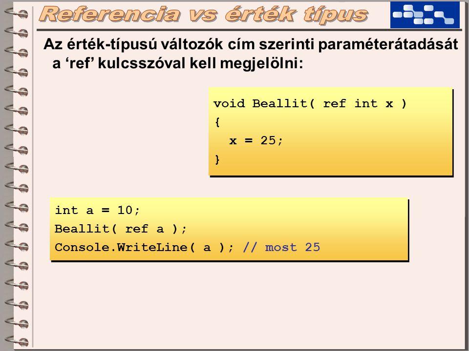 Érték-típusú osztályt tudunk csinálni, de akkor nem a 'class', hanem a 'struct' szót kell használni: Teglalap keret = new Teglalap(); struct Teglalap { public int x; public int y; public int szeles; public int magas; } struct Teglalap { public int x; public int y; public int szeles; public int magas; } x=0, y=0,...