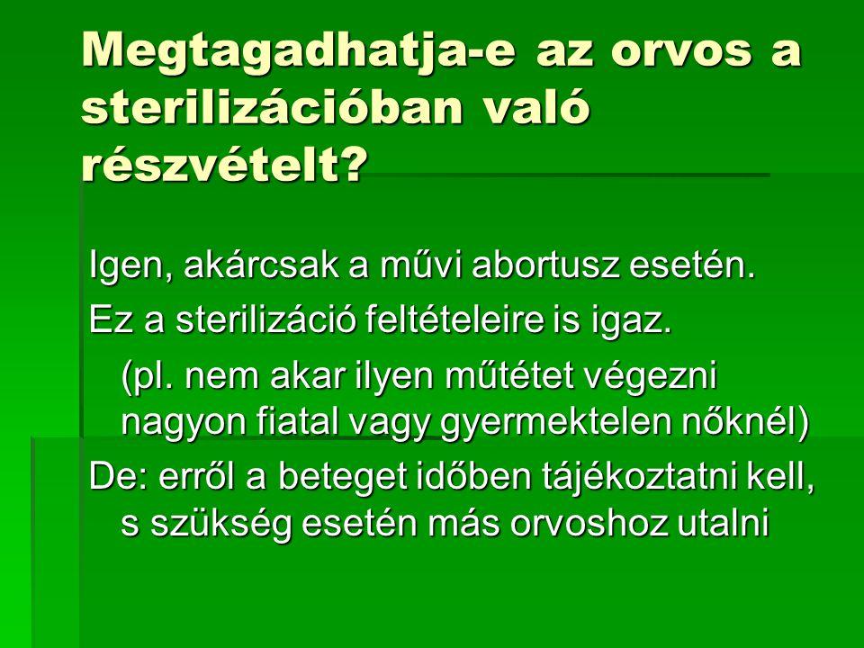 Megtagadhatja-e az orvos a sterilizációban való részvételt? Igen, akárcsak a művi abortusz esetén. Ez a sterilizáció feltételeire is igaz. (pl. nem ak