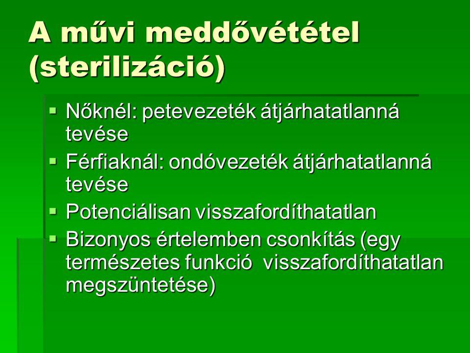 A művi meddővététel (sterilizáció)  Nőknél: petevezeték átjárhatatlanná tevése  Férfiaknál: ondóvezeték átjárhatatlanná tevése  Potenciálisan vissz