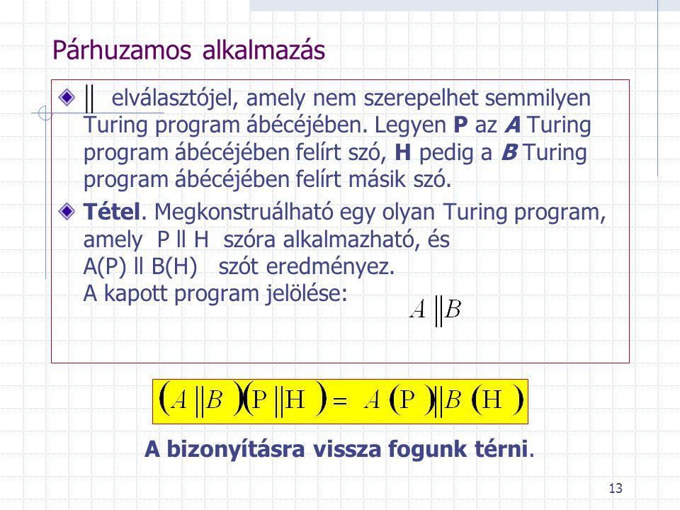 13 Párhuzamos alkalmazás elválasztójel, amely nem szerepelhet semmilyen Turing program ábécéjében. Legyen P az A Turing program ábécéjében felírt szó,