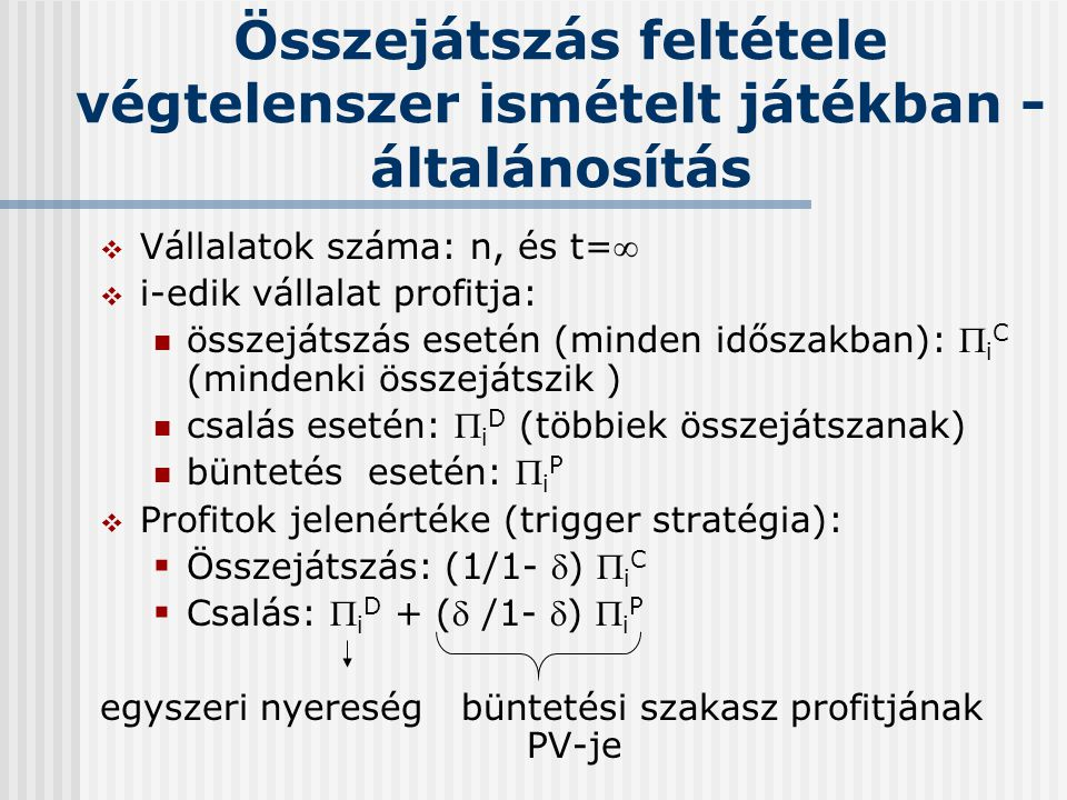 Összejátszás feltétele végtelenszer ismételt játékban - általánosítás  Vállalatok száma: n, és t=  i-edik vállalat profitja: összejátszás esetén (m