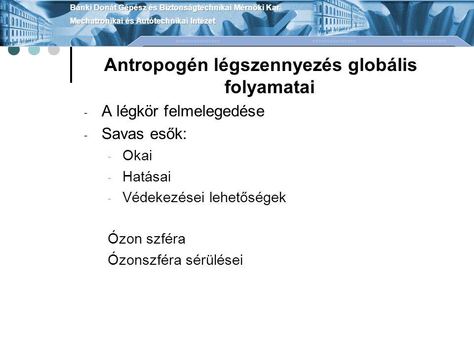 Antropogén légszennyezés globális folyamatai - A légkör felmelegedése - Savas esők: - Okai - Hatásai - Védekezései lehetőségek Ózon szféra Ózonszféra sérülései