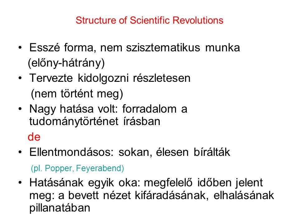 Kuhn fő mondanivalója A tudomány és fejlődésének kumulatív felfogása helytelen A tudomány feljődése nem folytonos A tudomány nem minden ízében racionális tevékenység A tudomány megértéséhez a tudománytörténet nem nélkülözhető A tudományban a társadalmi, ideológiai, retorikai, hatalmi elemek lényeges szerepet játszanak