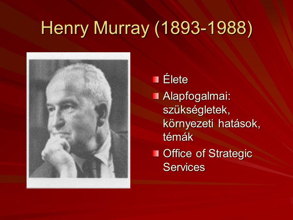 Henry Murray (1893-1988) Élete Alapfogalmai: szükségletek, környezeti hatások, témák Office of Strategic Services