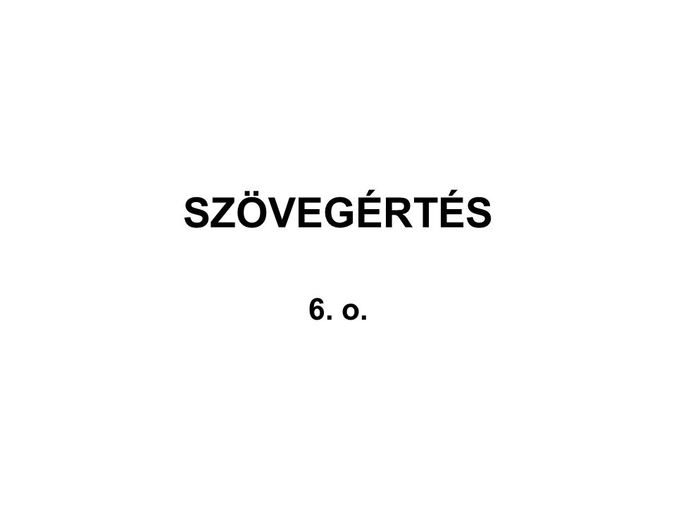 SZÖVEGÉRTÉS 6. o.