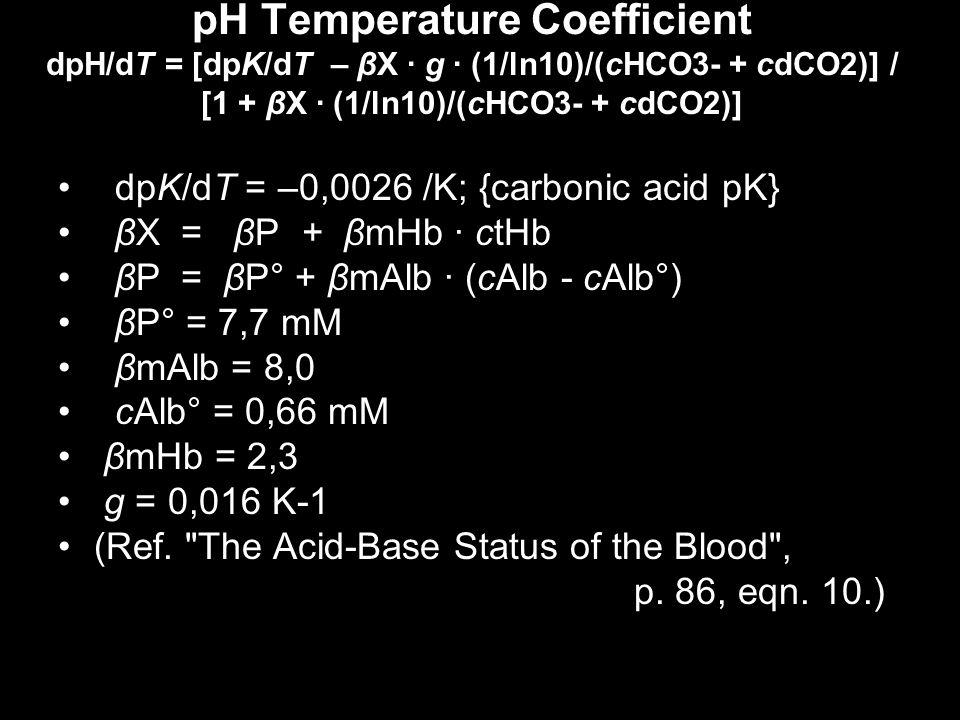 pH Temperature Coefficient dpH/dT = [dpK/dT – βX · g · (1/ln10)/(cHCO3- + cdCO2)] / [1 + βX · (1/ln10)/(cHCO3- + cdCO2)] dpK/dT = –0,0026 /K; {carboni