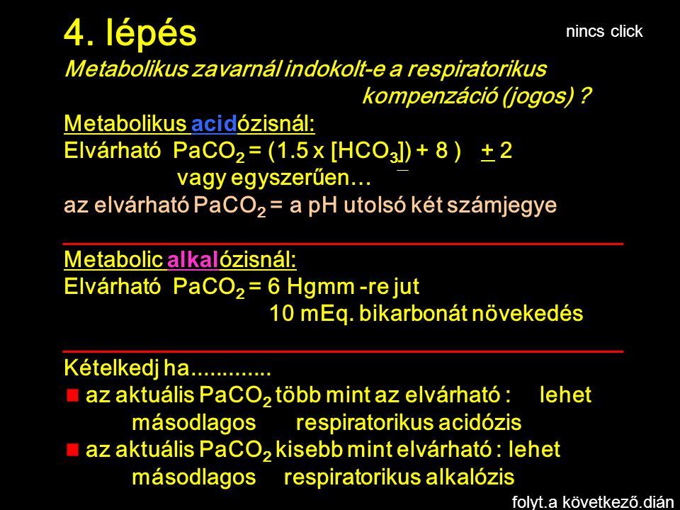 4. lépés Metabolikus zavarnál indokolt-e a respiratorikus kompenzáció (jogos) ? Metabolikus acidózisnál: Elvárható PaCO 2 = (1.5 x [HCO 3 ]) + 8 ) + 2