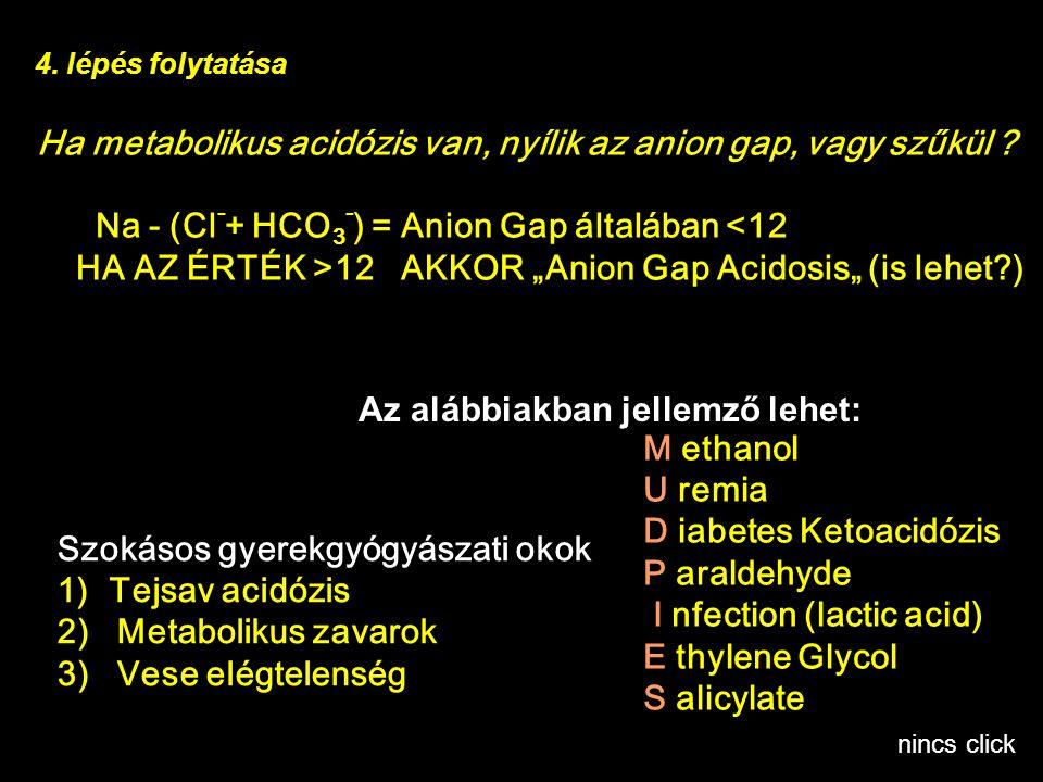 """Ha metabolikus acidózis van, nyílik az anion gap, vagy szűkül ? Na - (Cl - + HCO 3 - ) = Anion Gap általában <12 HA AZ ÉRTÉK >12 AKKOR """"Anion Gap Acid"""