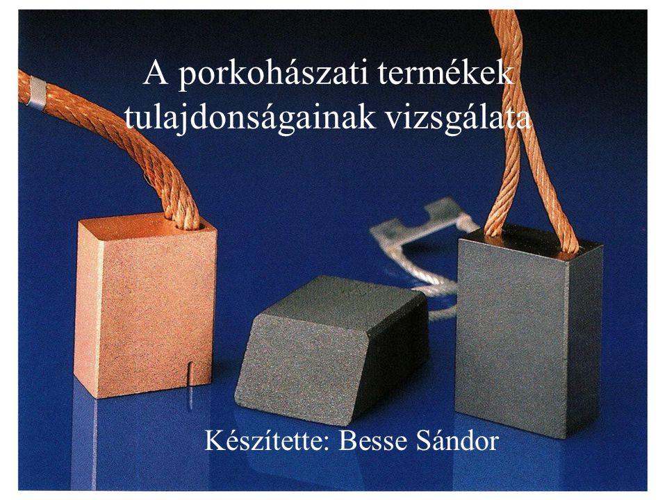 A porkohászati termékek tulajdonságainak vizsgálata Készítette: Besse Sándor