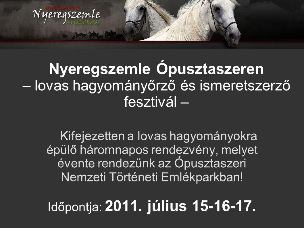 Nyeregszemle Ópusztaszeren – lovas hagyományőrző és ismeretszerző fesztivál – Kifejezetten a lovas hagyományokra épülő háromnapos rendezvény, melyet é