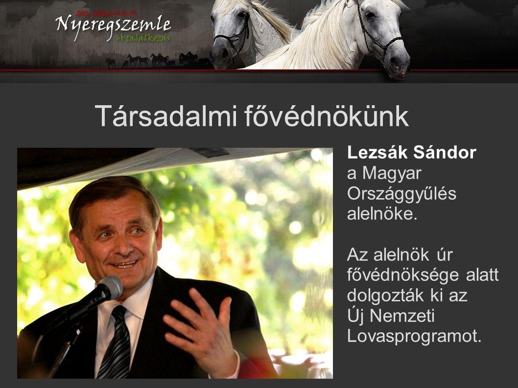 Társadalmi fővédnökünk Lezsák Sándor a Magyar Országgyűlés alelnöke. Az alelnök úr fővédnöksége alatt dolgozták ki az Új Nemzeti Lovasprogramot.