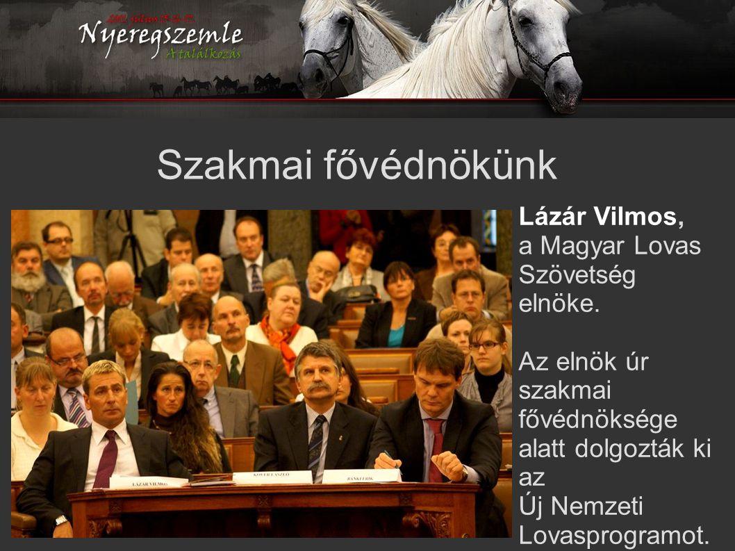Szakmai fővédnökünk Lázár Vilmos, a Magyar Lovas Szövetség elnöke. Az elnök úr szakmai fővédnöksége alatt dolgozták ki az Új Nemzeti Lovasprogramot.