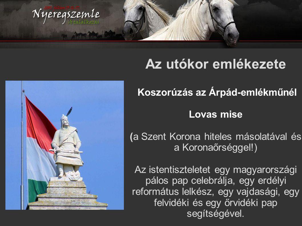 Az utókor emlékezete Koszorúzás az Árpád-emlékműnél Lovas mise (a Szent Korona hiteles másolatával és a Koronaőrséggel!) Az istentiszteletet egy magya