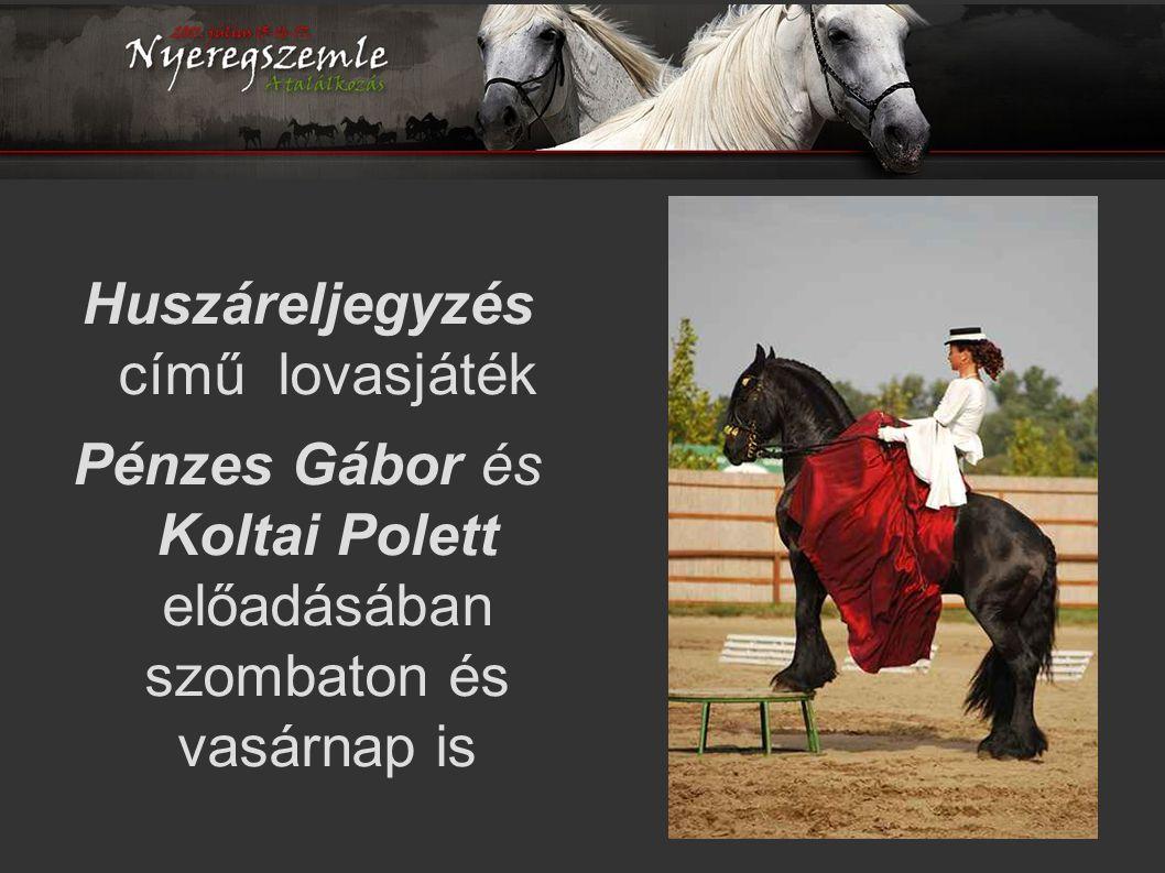 Huszáreljegyzés című lovasjáték Pénzes Gábor és Koltai Polett előadásában szombaton és vasárnap is