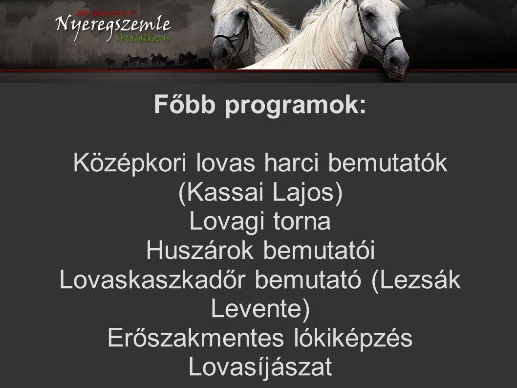Főbb programok: Középkori lovas harci bemutatók (Kassai Lajos) Lovagi torna Huszárok bemutatói Lovaskaszkadőr bemutató (Lezsák Levente) Erőszakmentes