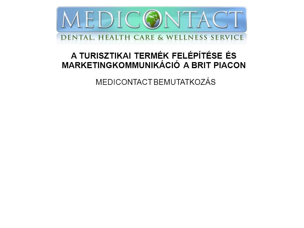 A TURISZTIKAI TERMÉK FELÉPÍTÉSE ÉS MARKETINGKOMMUNIKÁCIÓ A BRIT PIACON MEDICONTACT BEMUTATKOZÁS A MEDICONTACT olyan cég, melynek székhelye az Egyesült Királyságban, Londonban van és fogászati, egészségügyi, valamint wellness szolgáltatásokra küld pácienseket.