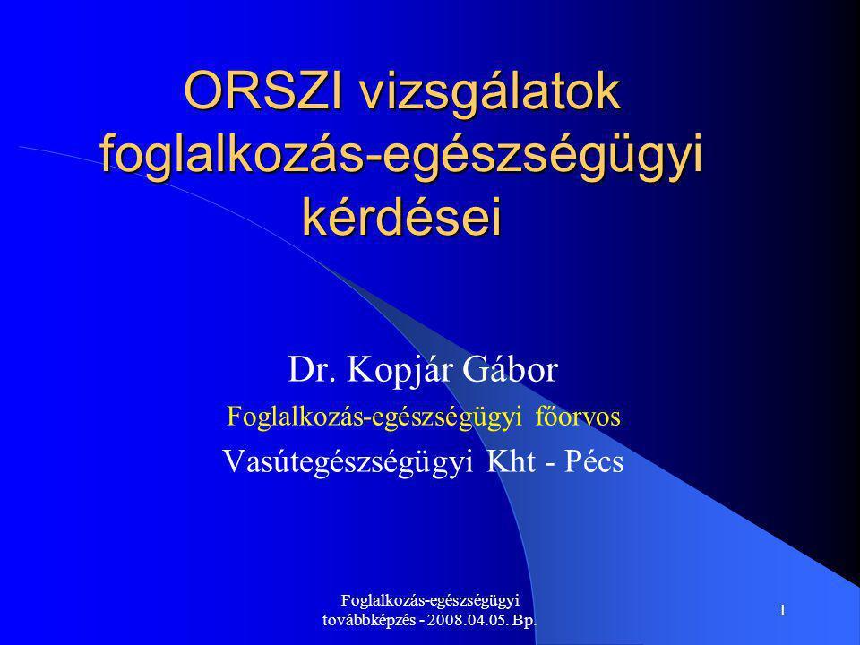 Foglalkozás-egészségügyi továbbképzés - 2008.04.05. Bp. 1 ORSZI vizsgálatok foglalkozás-egészségügyi kérdései Dr. Kopjár Gábor Foglalkozás-egészségügy