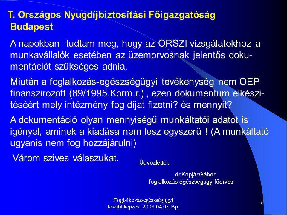 3 T. Országos Nyugdíjbiztosítási Főigazgatóság Budapest A napokban tudtam meg, hogy az ORSZI vizsgálatokhoz a munkavállalók esetében az üzemorvosnak j