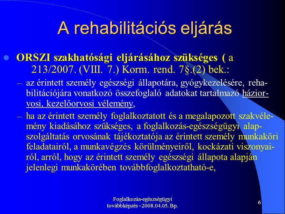 Foglalkozás-egészségügyi továbbképzés - 2008.04.05. Bp. 6 A rehabilitációs eljárás ORSZI szakhatósági eljárásához szükséges ( a : ORSZI szakhatósági e