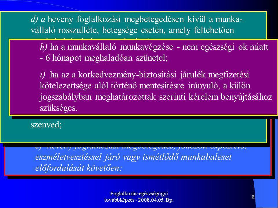 Foglalkozás-egészségügyi továbbképzés - 2008.04.05. Bp. 8 33/1998.(VI.24.)NM rendelet 7.§. 1.Soronkívüli munkaköri alkalmassági vizsgálat kötelezése 3