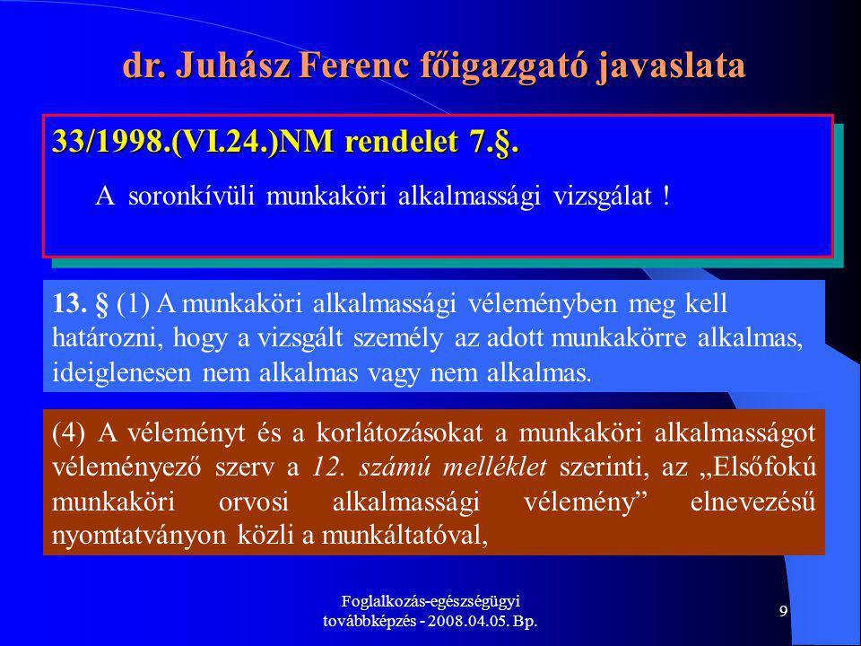 Foglalkozás-egészségügyi továbbképzés - 2008.04.05. Bp. 9 33/1998.(VI.24.)NM rendelet 7.§. A soronkívüli munkaköri alkalmassági vizsgálat ! 33/1998.(V