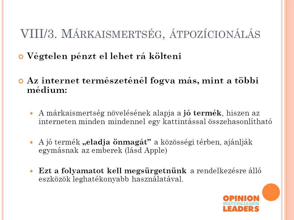 VIII/3. M ÁRKAISMERTSÉG, ÁTPOZÍCIONÁLÁS Végtelen pénzt el lehet rá költeni Az internet természeténél fogva más, mint a többi médium: A márkaismertség