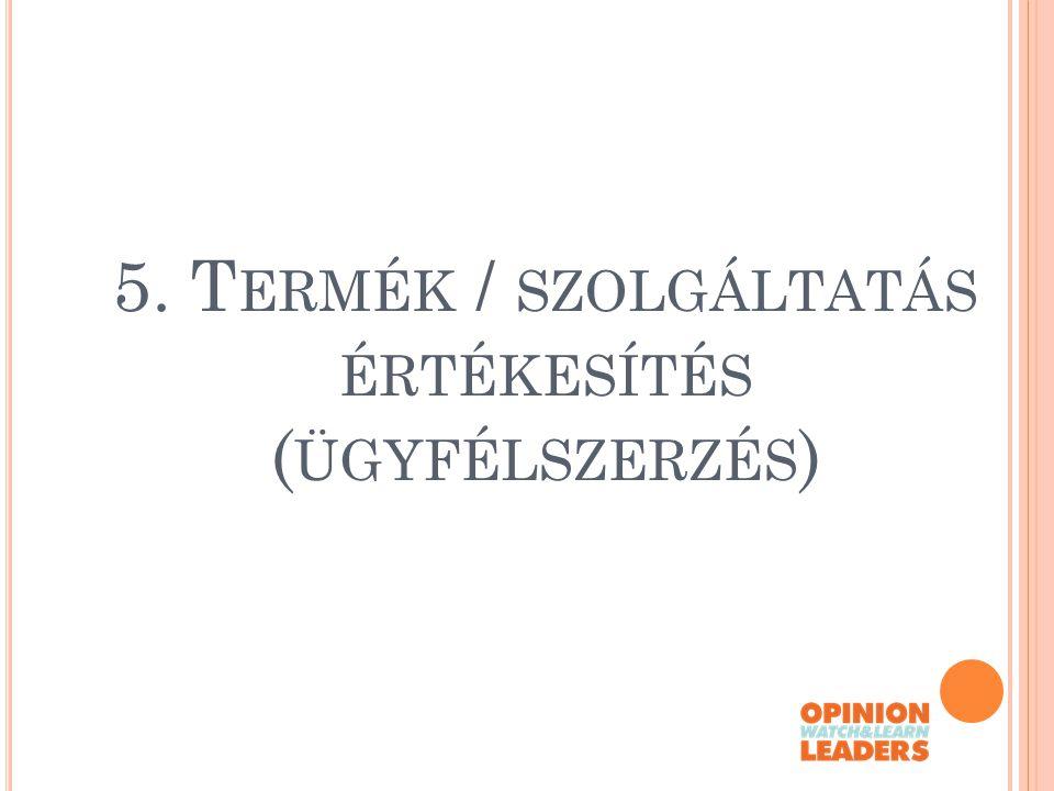 5. T ERMÉK / SZOLGÁLTATÁS ÉRTÉKESÍTÉS ( ÜGYFÉLSZERZÉS )