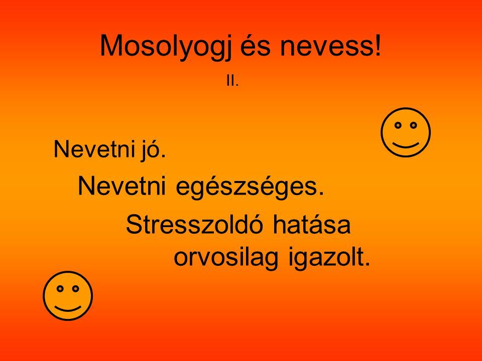 Mosolyogj és nevess! Nevetni jó. Nevetni egészséges. Stresszoldó hatása orvosilag igazolt. II.