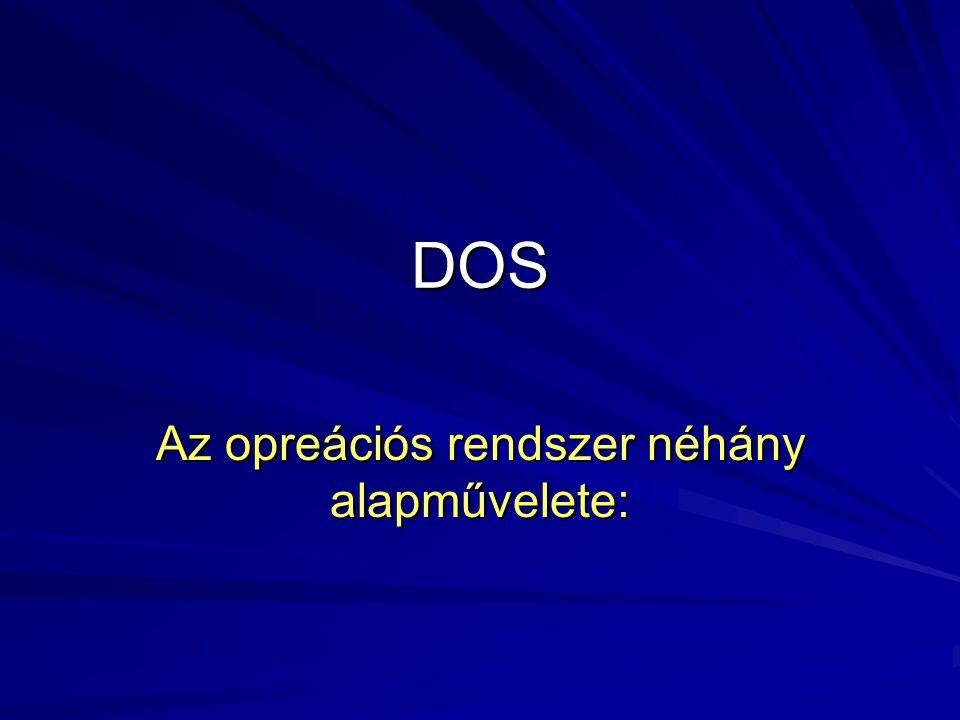 DOS Az opreációs rendszer néhány alapművelete: