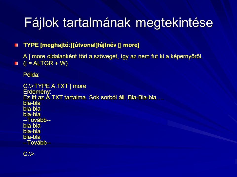 Fájlok tartalmának megtekintése TYPE [meghajtó:][útvonal]fájlnév [| more] A | more oldalanként töri a szöveget, így az nem fut ki a képernyőről.