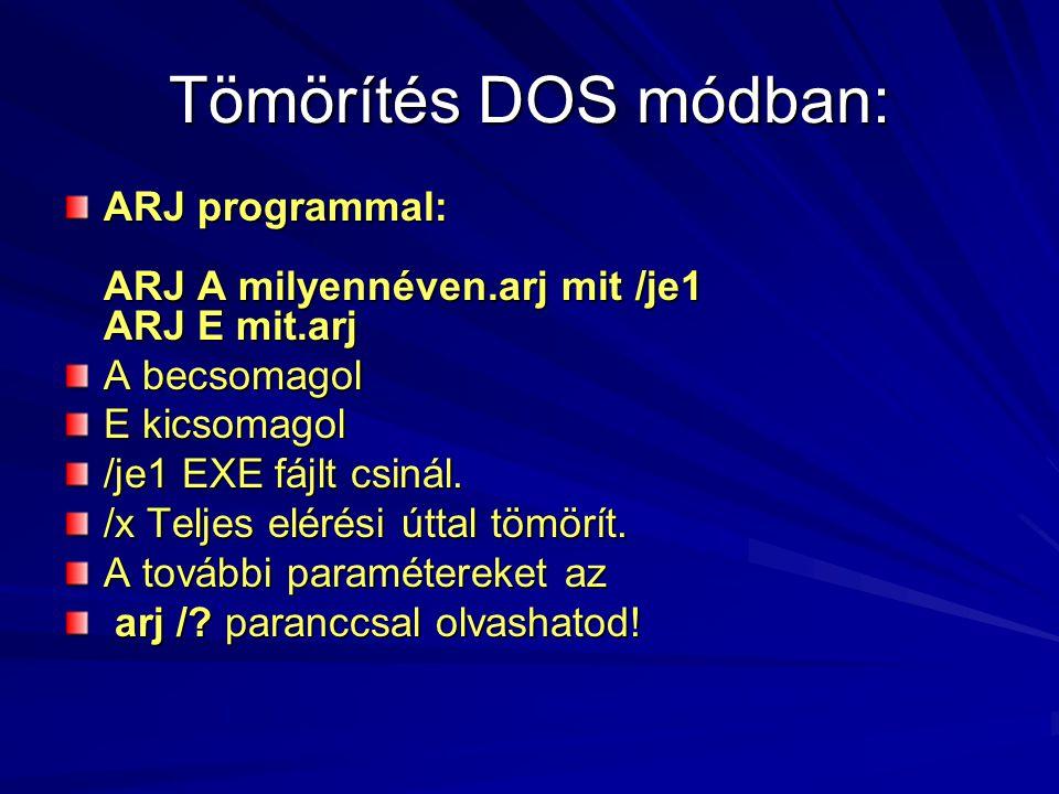 Tömörítés DOS módban: ARJ programmal: ARJ A milyennéven.arj mit /je1 ARJ E mit.arj A becsomagol E kicsomagol /je1 EXE fájlt csinál.