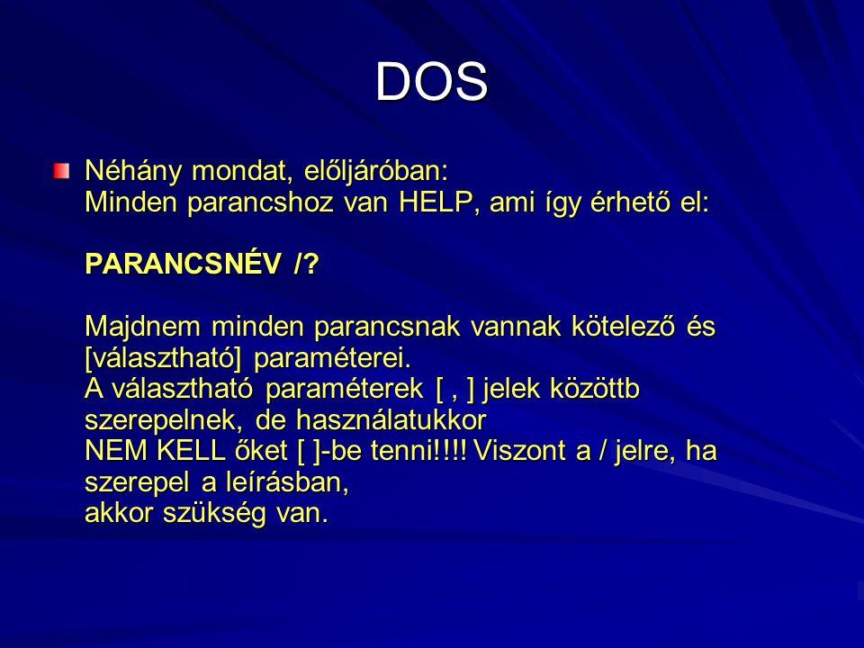 DOS Néhány mondat, előljáróban: Minden parancshoz van HELP, ami így érhető el: PARANCSNÉV /.