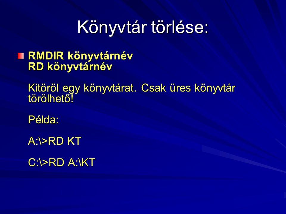 Könyvtár törlése: RMDIR könyvtárnév RD könyvtárnév Kitöröl egy könyvtárat.