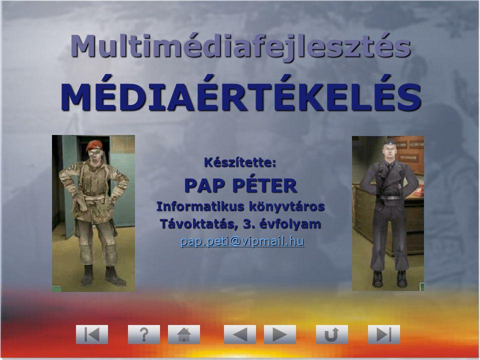 Multimédiafejlesztés Készítette: PAP PÉTER Informatikus könyvtáros Távoktatás, 3. évfolyam pap.peti@vipmail.hu pap.peti@vipmail.hupap.peti@vipmail.hu