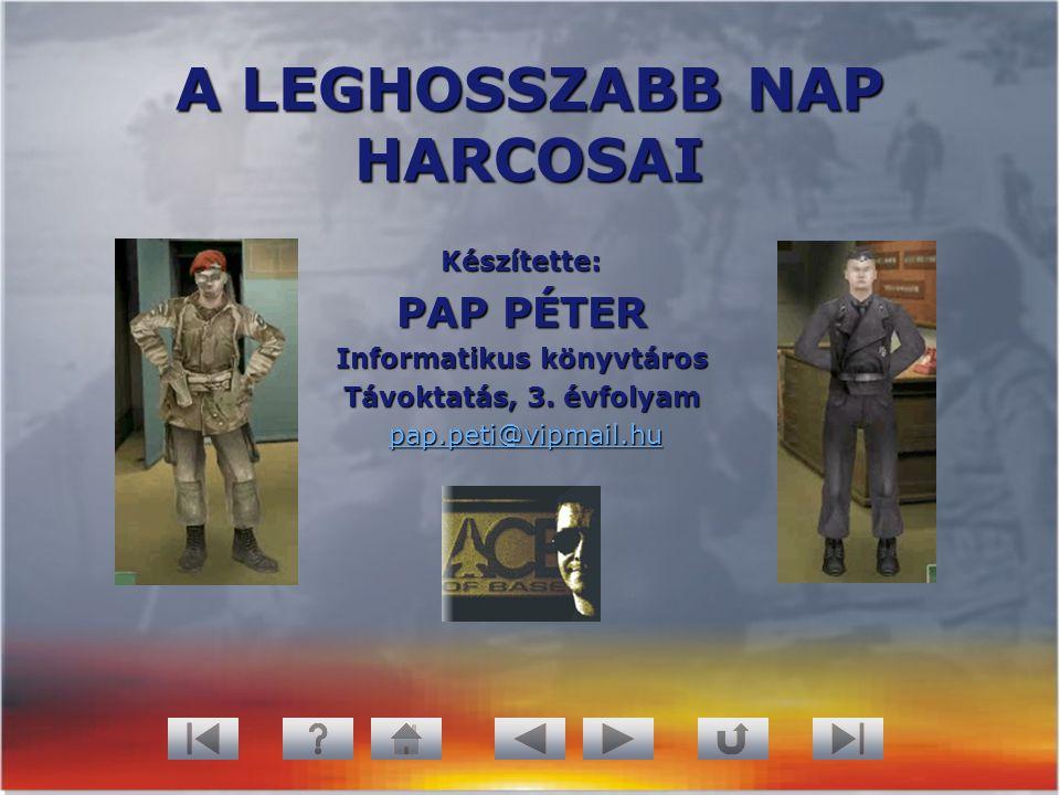 A LEGHOSSZABB NAP HARCOSAI Készítette: PAP PÉTER Informatikus könyvtáros Távoktatás, 3. évfolyam pap.peti@vipmail.hu pap.peti@vipmail.hupap.peti@vipma