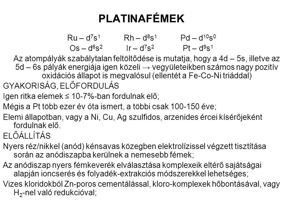 PLATINAFÉMEK Ru – d 7 s 1 Rh – d 8 s 1 Pd – d 10 s 0 Os – d 6 s 2 Ir – d 7 s 2 Pt – d 9 s 1 Az atompályák szabálytalan feltöltődése is mutatja, hogy a
