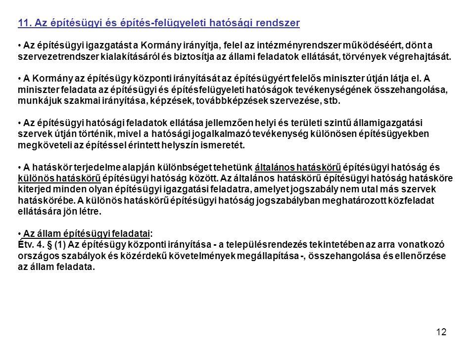 12 11. Az építésügyi és építés-felügyeleti hatósági rendszer Az építésügyi igazgatást a Kormány irányítja, felel az intézményrendszer működéséért, dön
