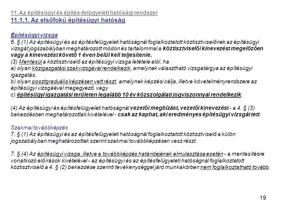 19 11. Az építésügyi és építés-felügyeleti hatósági rendszer 11.1.1. Az elsőfokú építésügyi hatóság Építésügyi vizsga 6. § (1) Az építésügyi és az épí