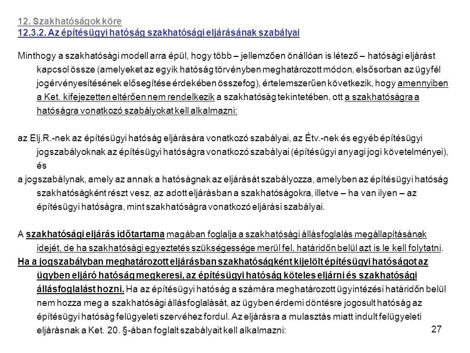 27 12. Szakhatóságok köre 12.3.2. Az építésügyi hatóság szakhatósági eljárásának szabályai Minthogy a szakhatósági modell arra épül, hogy több – jelle