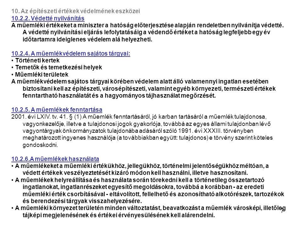 7 10. Az építészeti értékek védelmének eszközei 10.2.2. Védetté nyilvánítás A műemléki értékeket a miniszter a hatóság előterjesztése alapján rendelet