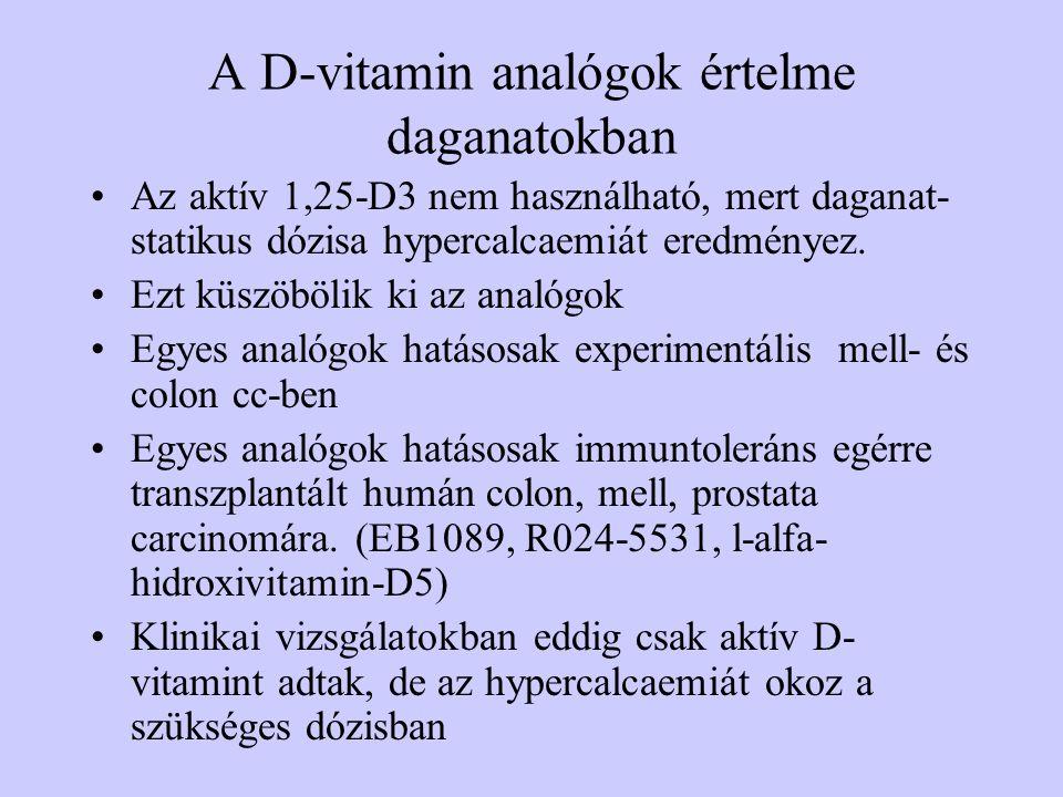 A D-vitamin analógok értelme daganatokban Az aktív 1,25-D3 nem használható, mert daganat- statikus dózisa hypercalcaemiát eredményez. Ezt küszöbölik k