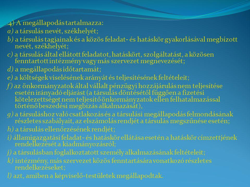 ( 4) A megállapodás tartalmazza: a) a társulás nevét, székhelyét; b) a társulás tagjainak és a közös feladat- és hatáskör gyakorlásával megbízott nevé