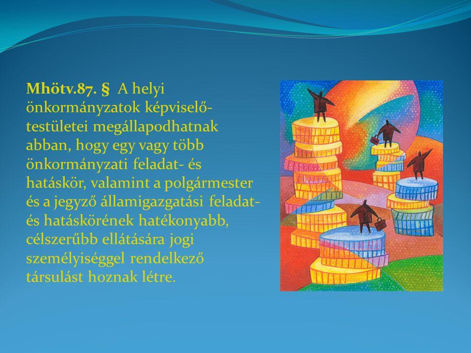 Mhötv.87. § A helyi önkormányzatok képviselő- testületei megállapodhatnak abban, hogy egy vagy több önkormányzati feladat- és hatáskör, valamint a pol